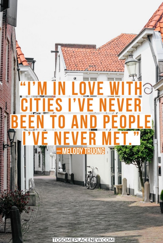 """I'm in love with cities I've never been to and people I've never met."" – Melody Truong"
