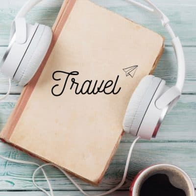 12 Best Podcasts for Travel and Wanderlust Inspiration